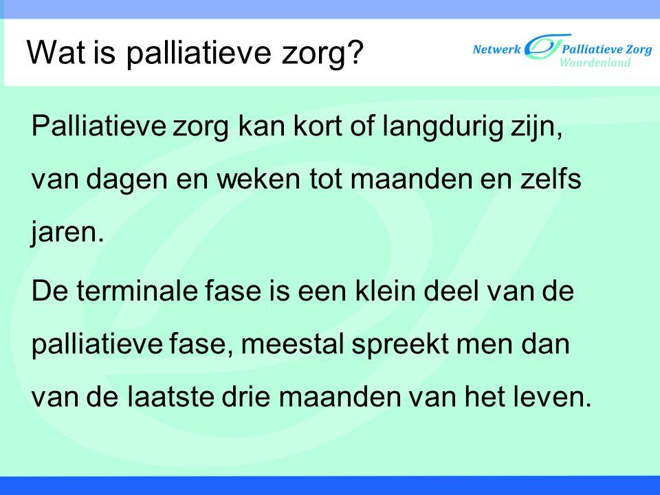 Palliatieve zorg kan kort of langdurig zijn, van dagen en weken tot maanden en zelfs jaren. De terminale fase is een klein deel van de palliatieve fas