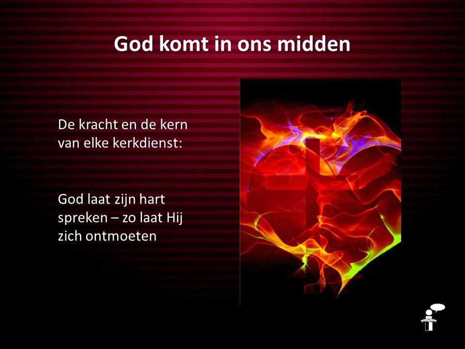 God komt in ons midden De kracht en de kern van elke kerkdienst: God laat zijn hart spreken – zo laat Hij zich ontmoeten
