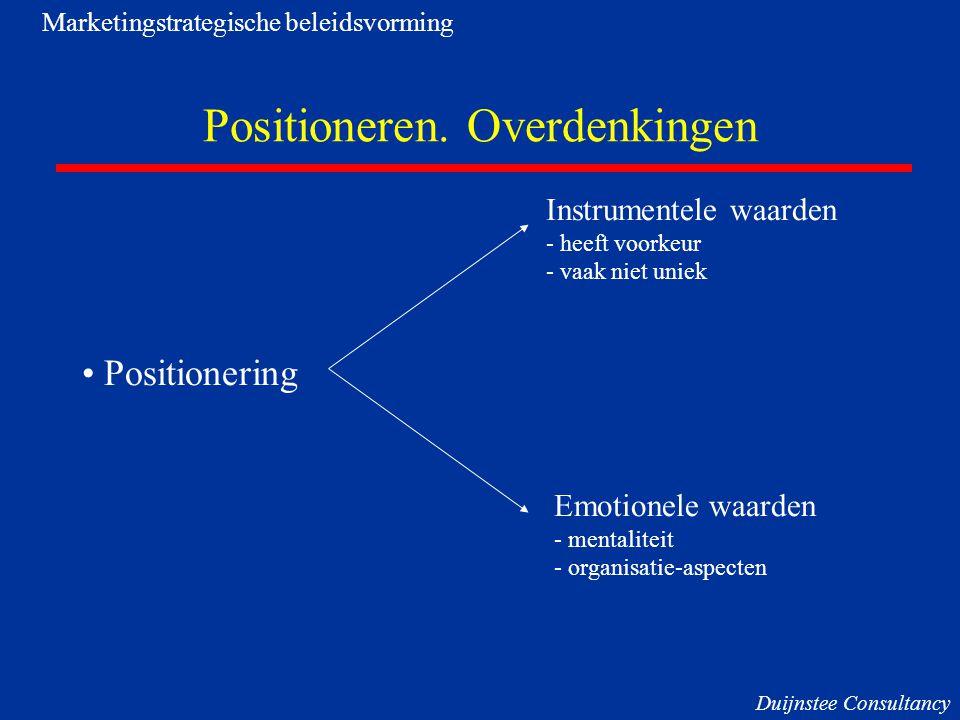 Positioneren. Overdenkingen Positionering Instrumentele waarden - heeft voorkeur - vaak niet uniek Emotionele waarden - mentaliteit - organisatie-aspe