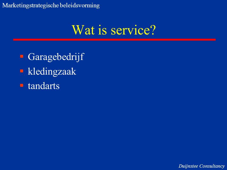 Wat is service?  Garagebedrijf  kledingzaak  tandarts Marketingstrategische beleidsvorming Duijnstee Consultancy