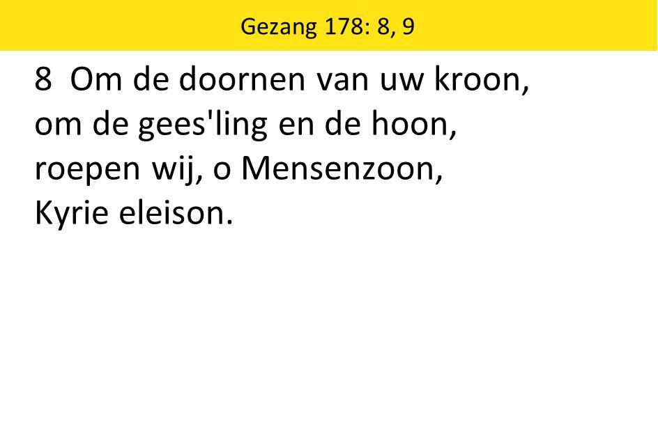 8 Om de doornen van uw kroon, om de gees ling en de hoon, roepen wij, o Mensenzoon, Kyrie eleison.