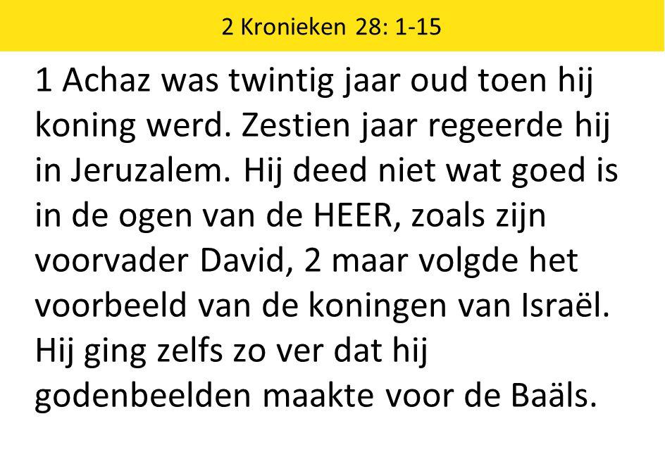 1 Achaz was twintig jaar oud toen hij koning werd.