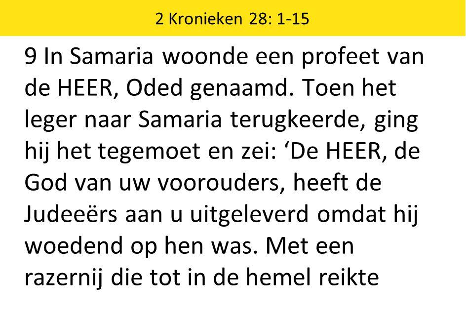2 Kronieken 28: 1-15 9 In Samaria woonde een profeet van de HEER, Oded genaamd.