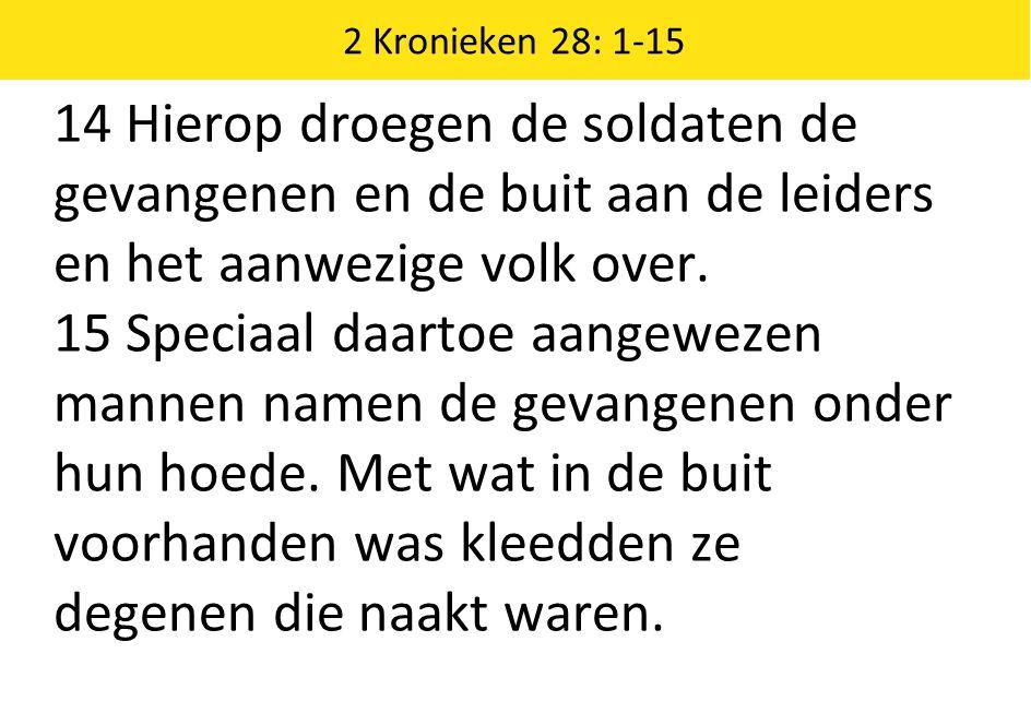 2 Kronieken 28: 1-15 14 Hierop droegen de soldaten de gevangenen en de buit aan de leiders en het aanwezige volk over.