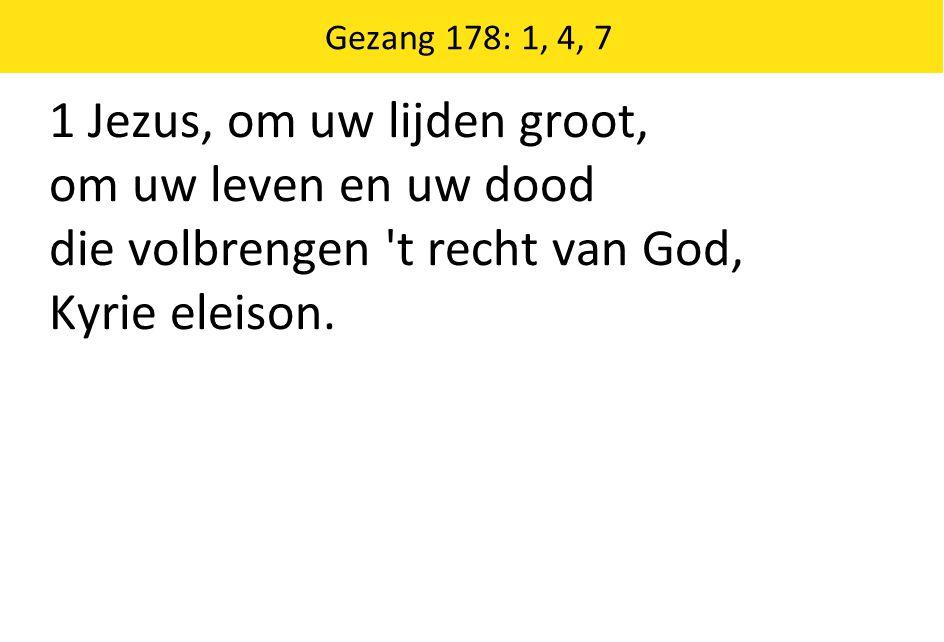 1 Jezus, om uw lijden groot, om uw leven en uw dood die volbrengen t recht van God, Kyrie eleison.