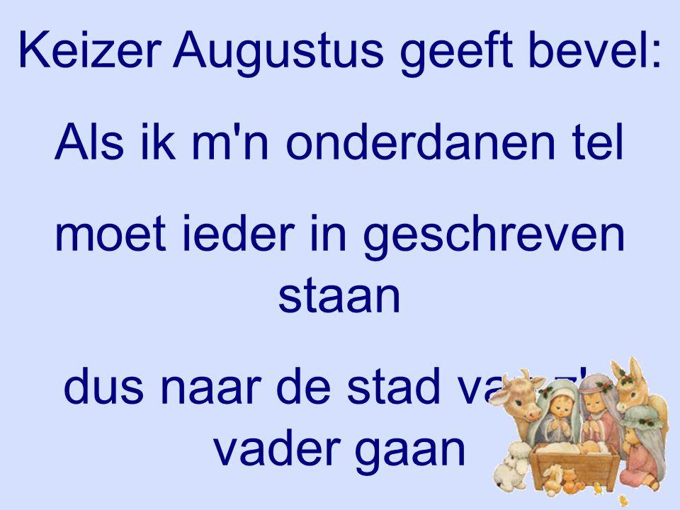 Keizer Augustus geeft bevel: Als ik m'n onderdanen tel moet ieder in geschreven staan dus naar de stad van z'n vader gaan Keizer Augustus 2