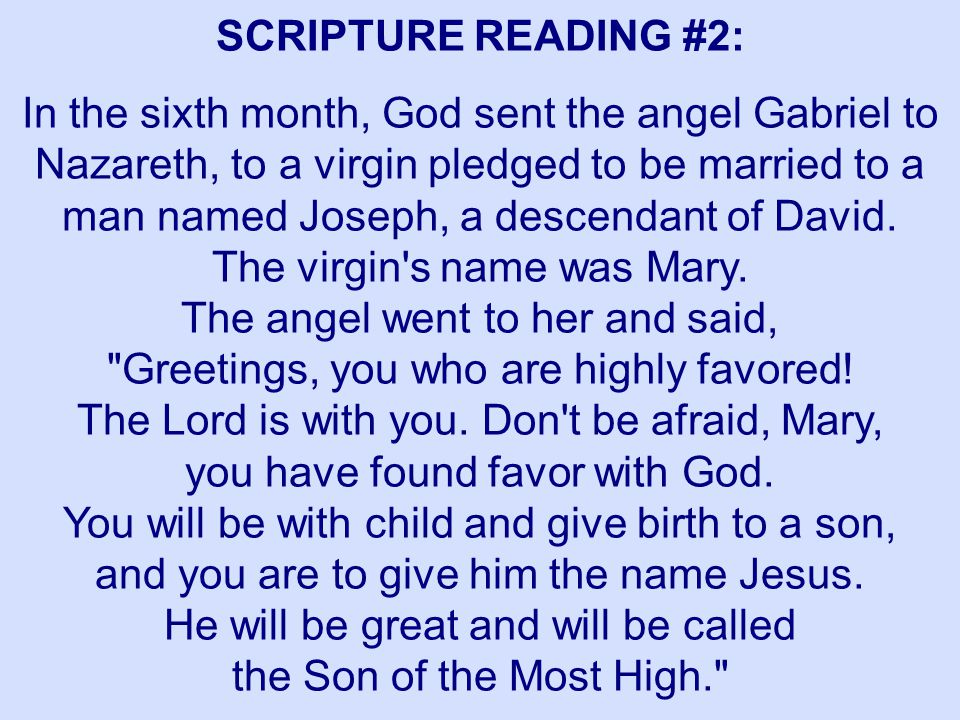 SCRIPTURE READING #2: In the sixth month, God sent the angel Gabriel to Nazareth, to a virgin pledged to be married to a man named Joseph, a descendan