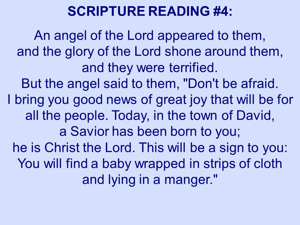 SCRIPTURE READING #4: An angel of the Lord appeared to them, and the glory of the Lord shone around them, and they were terrified. But the angel said