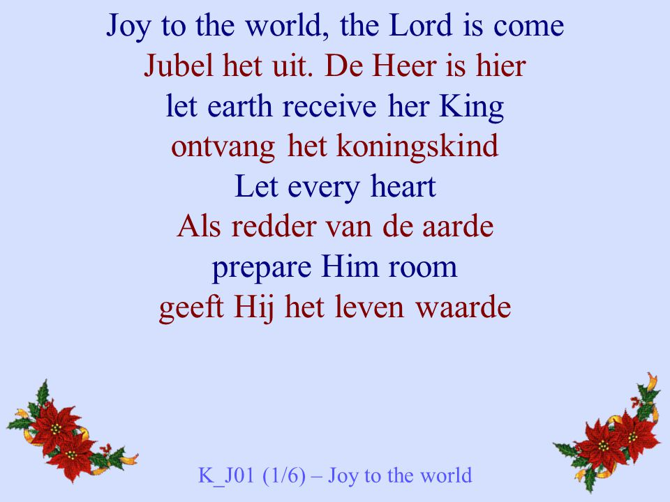 Joy to the world, the Lord is come Jubel het uit.