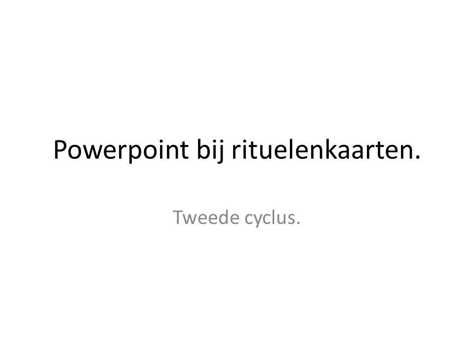Powerpoint bij rituelenkaarten. Tweede cyclus.