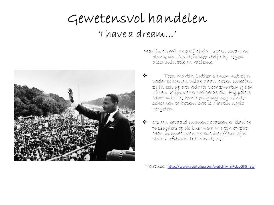 Gewetensvol handelen 'I have a dream…' Martin streeft de gelijkheid tussen zwart en blank na. Als dominee strijd hij tegen discriminatie en racisme. 