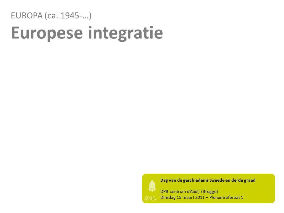 EUROPA (ca. 1945-…) Europese integratie Dag van de geschiedenis tweede en derde graad DPB-centrum d'Abdij (Brugge) Dinsdag 15 maart 2011 – Plenumrefer