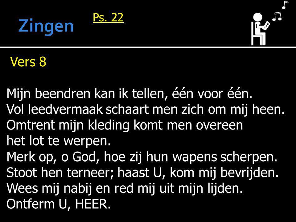 Ps. 22 Vers 8 Mijn beendren kan ik tellen, één voor één.