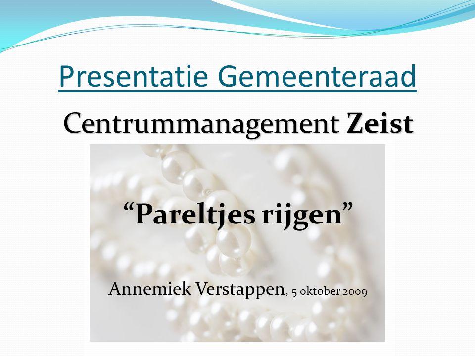 """Presentatie Gemeenteraad Centrummanagement Zeist """"Pareltjes rijgen"""" Annemiek Verstappen, 5 oktober 2009"""