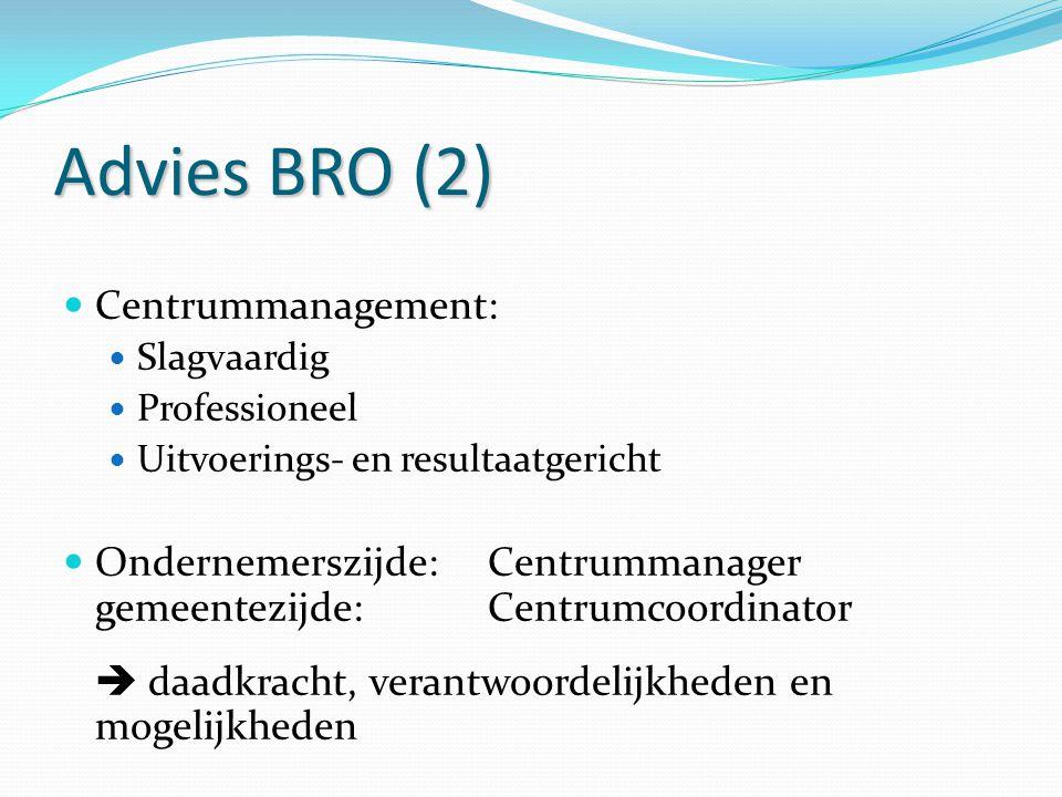 Advies BRO (2) Centrummanagement: Slagvaardig Professioneel Uitvoerings- en resultaatgericht Ondernemerszijde:Centrummanager gemeentezijde:Centrumcoor
