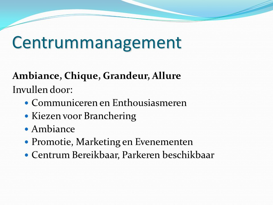 Centrummanagement Ambiance, Chique, Grandeur, Allure Invullen door : Communiceren en Enthousiasmeren Kiezen voor Branchering Ambiance Promotie, Market