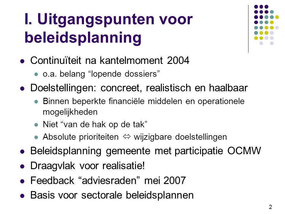 """2 I. Uitgangspunten voor beleidsplanning Continuïteit na kantelmoment 2004 o.a. belang """"lopende dossiers"""" Doelstellingen: concreet, realistisch en haa"""