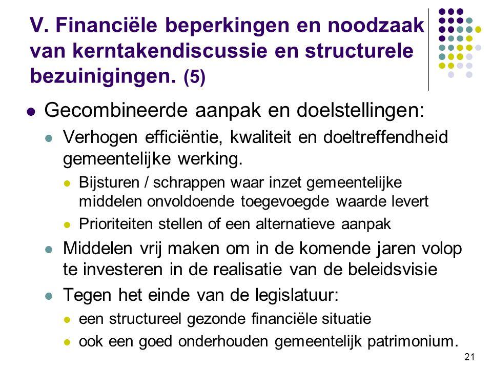21 V. Financiële beperkingen en noodzaak van kerntakendiscussie en structurele bezuinigingen. (5) Gecombineerde aanpak en doelstellingen: Verhogen eff
