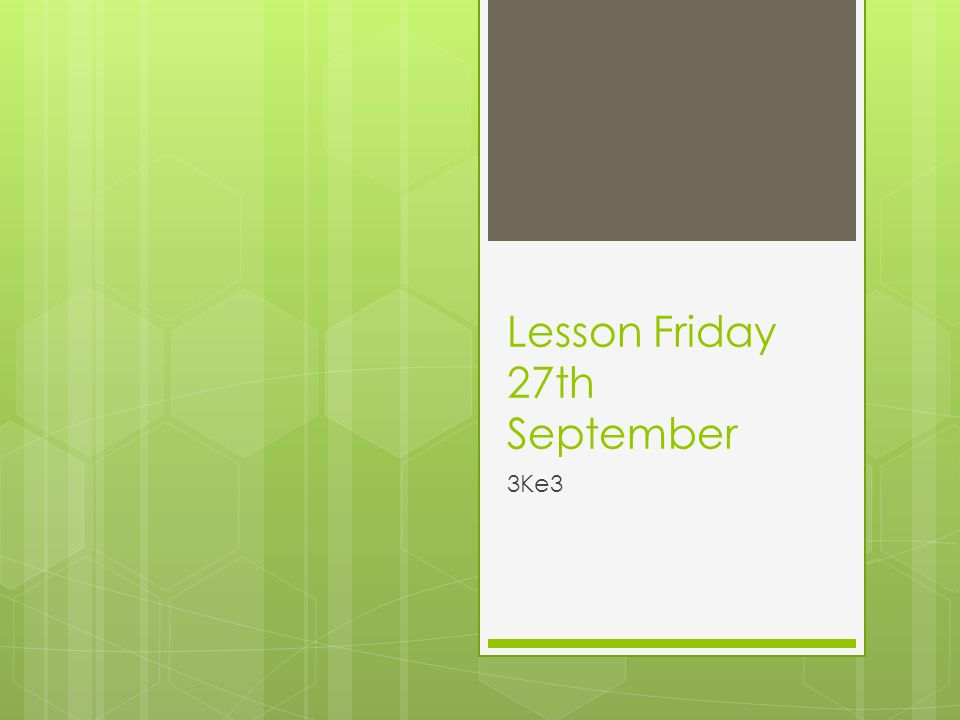 Lesson Friday 27th September 3Ke3