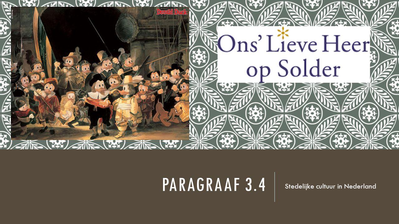 PARAGRAAF 3.4 Stedelijke cultuur in Nederland