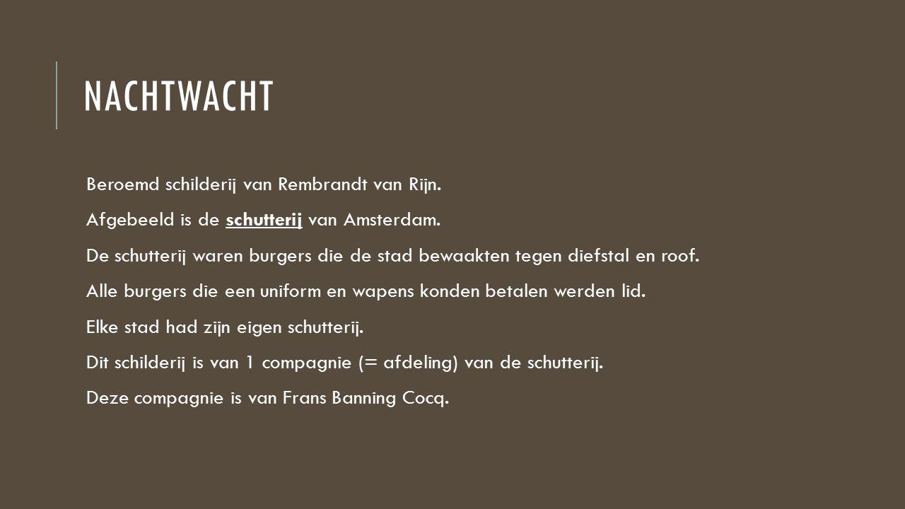 NACHTWACHT Beroemd schilderij van Rembrandt van Rijn. Afgebeeld is de schutterij van Amsterdam. De schutterij waren burgers die de stad bewaakten tege