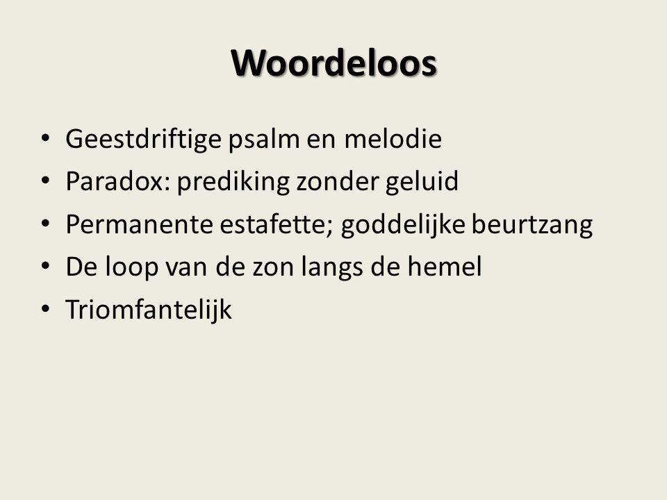 Woordeloos Geestdriftige psalm en melodie Paradox: prediking zonder geluid Permanente estafette; goddelijke beurtzang De loop van de zon langs de hemel Triomfantelijk