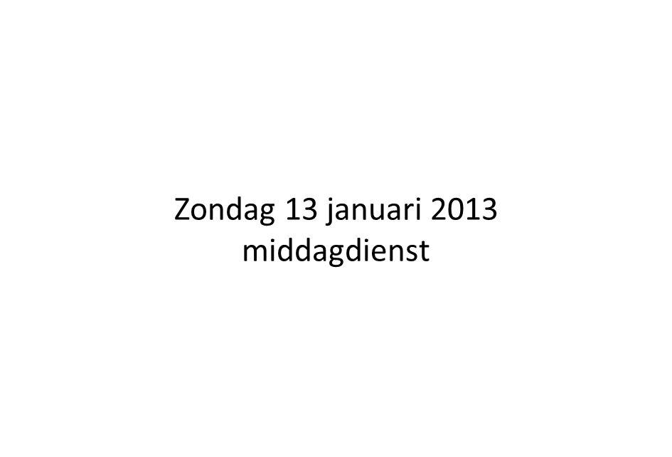 Zondag 13 januari 2013 middagdienst