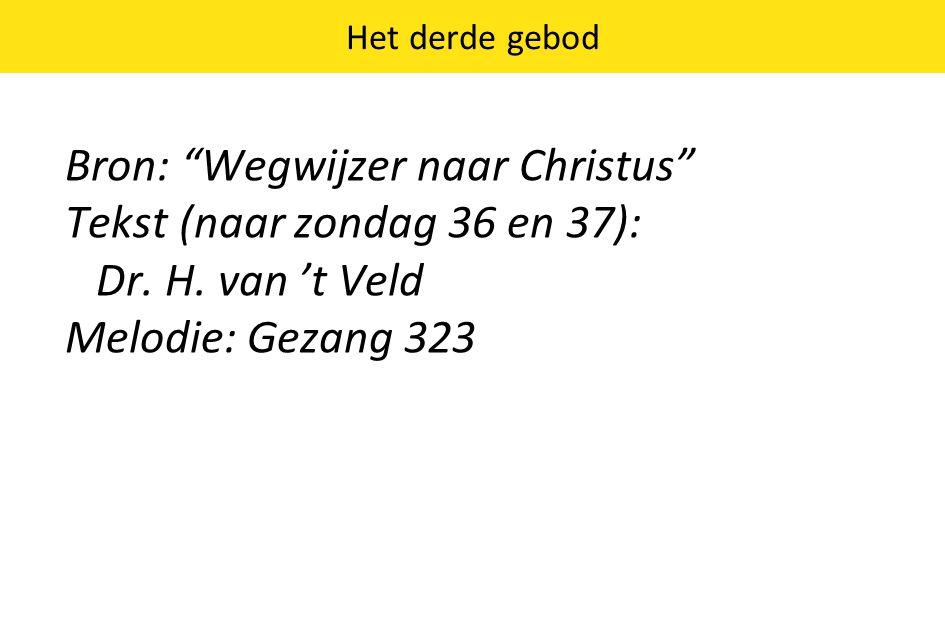 """Het derde gebod Bron: """"Wegwijzer naar Christus"""" Tekst (naar zondag 36 en 37): Dr. H. van 't Veld Melodie: Gezang 323"""