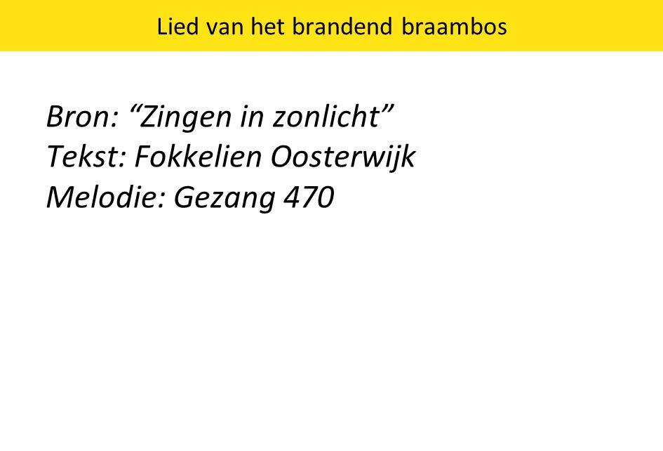 """Lied van het brandend braambos Bron: """"Zingen in zonlicht"""" Tekst: Fokkelien Oosterwijk Melodie: Gezang 470"""