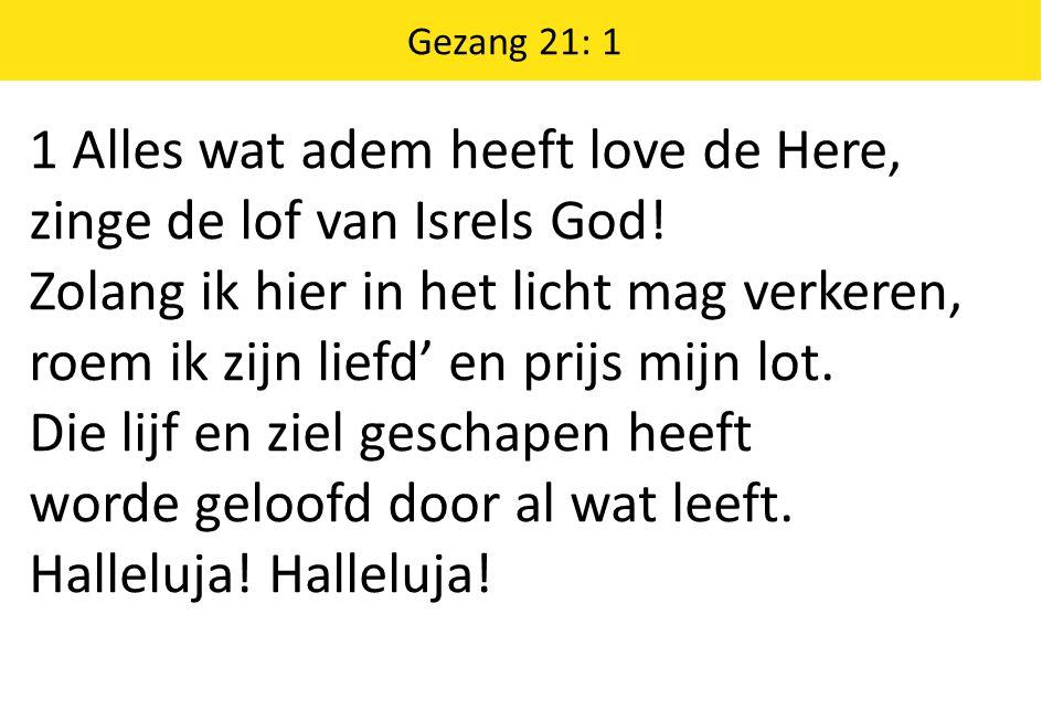 Gezang 21: 1 1 Alles wat adem heeft love de Here, zinge de lof van Isrels God.
