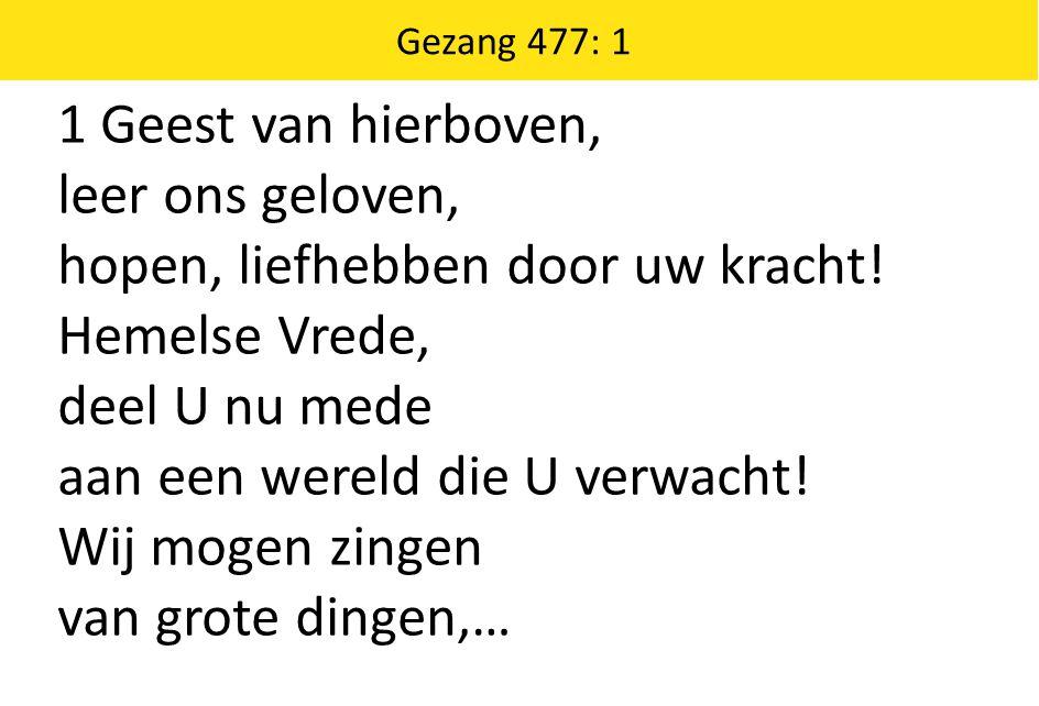 Gezang 477: 1 als wij ontvangen al ons verlangen, met Christus opgestaan.
