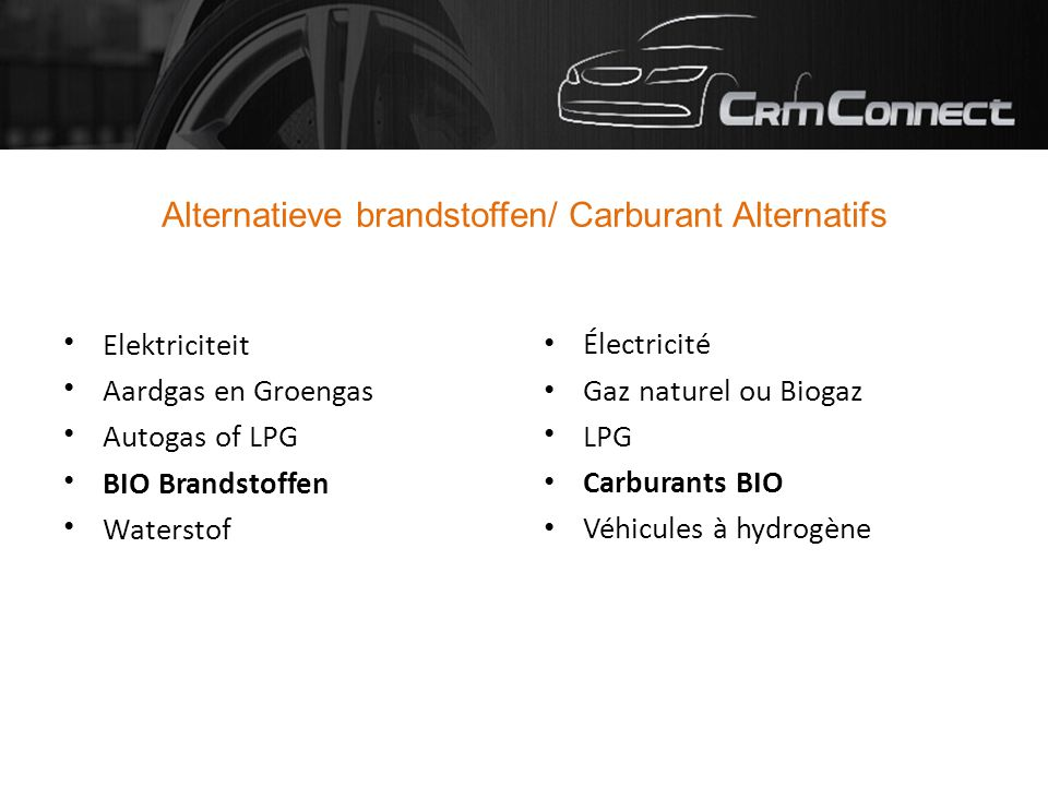 Alternatieve brandstoffen/ Carburant Alternatifs Elektriciteit Aardgas en Groengas Autogas of LPG BIO Brandstoffen Waterstof Électricité Gaz naturel o