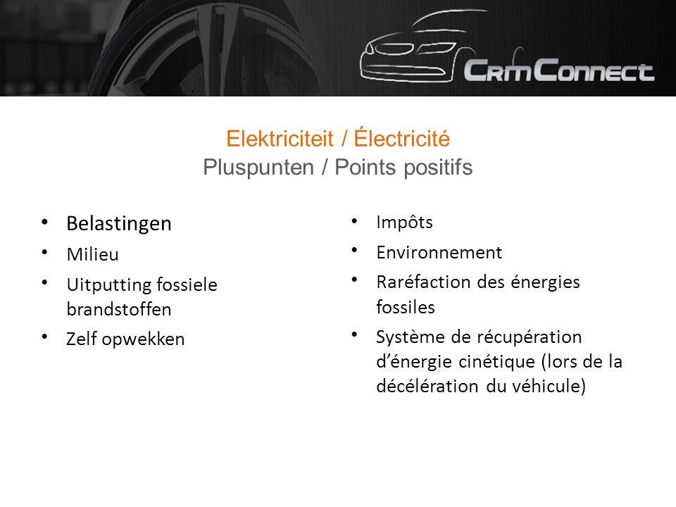 Elektriciteit / Électricité Belastingen Milieu Uitputting fossiele brandstoffen Zelf opwekken Impôts Environnement Raréfaction des énergies fossiles Système de récupération d'énergie cinétique (lors de la décélération du véhicule) Pluspunten / Points positifs