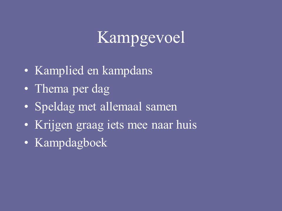 Kampgevoel Kamplied en kampdans Thema per dag Speldag met allemaal samen Krijgen graag iets mee naar huis Kampdagboek