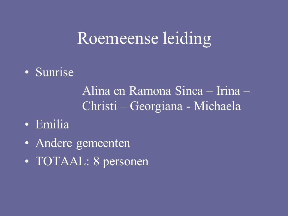 Roemeense leiding Sunrise Alina en Ramona Sinca – Irina – Christi – Georgiana - Michaela Emilia Andere gemeenten TOTAAL: 8 personen