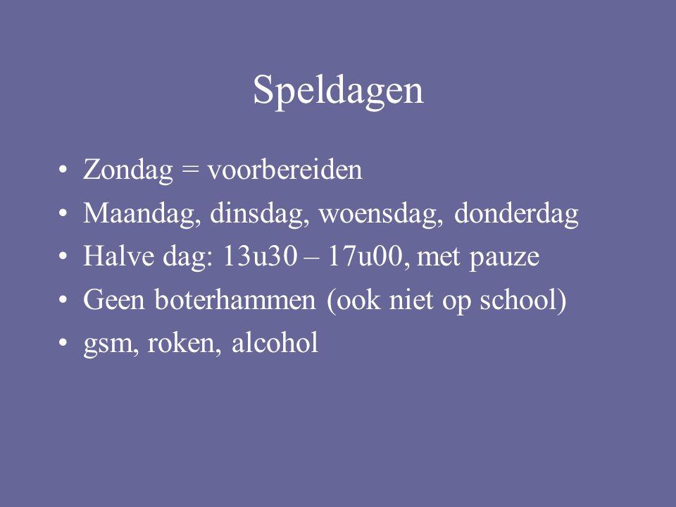Speldagen Zondag = voorbereiden Maandag, dinsdag, woensdag, donderdag Halve dag: 13u30 – 17u00, met pauze Geen boterhammen (ook niet op school) gsm, roken, alcohol