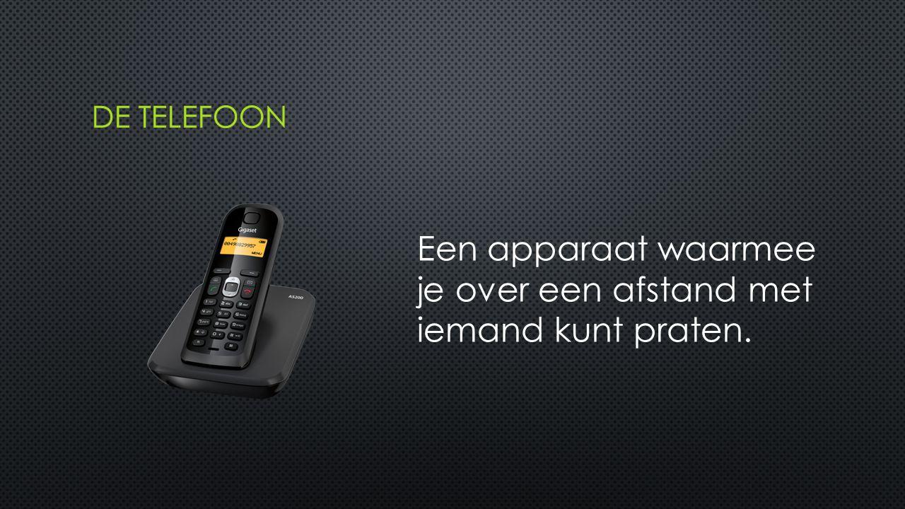 Een apparaat waarmee je over een afstand met iemand kunt praten.
