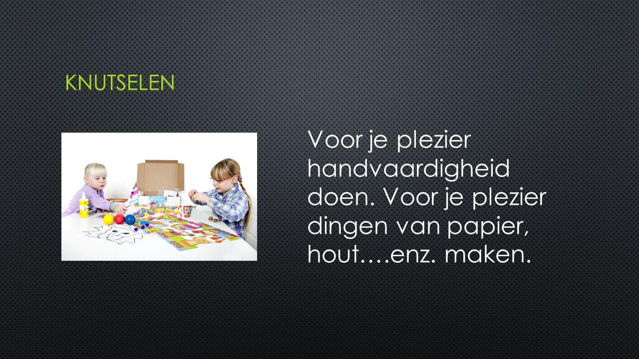 Voor je plezier handvaardigheid doen. Voor je plezier dingen van papier, hout….enz. maken.