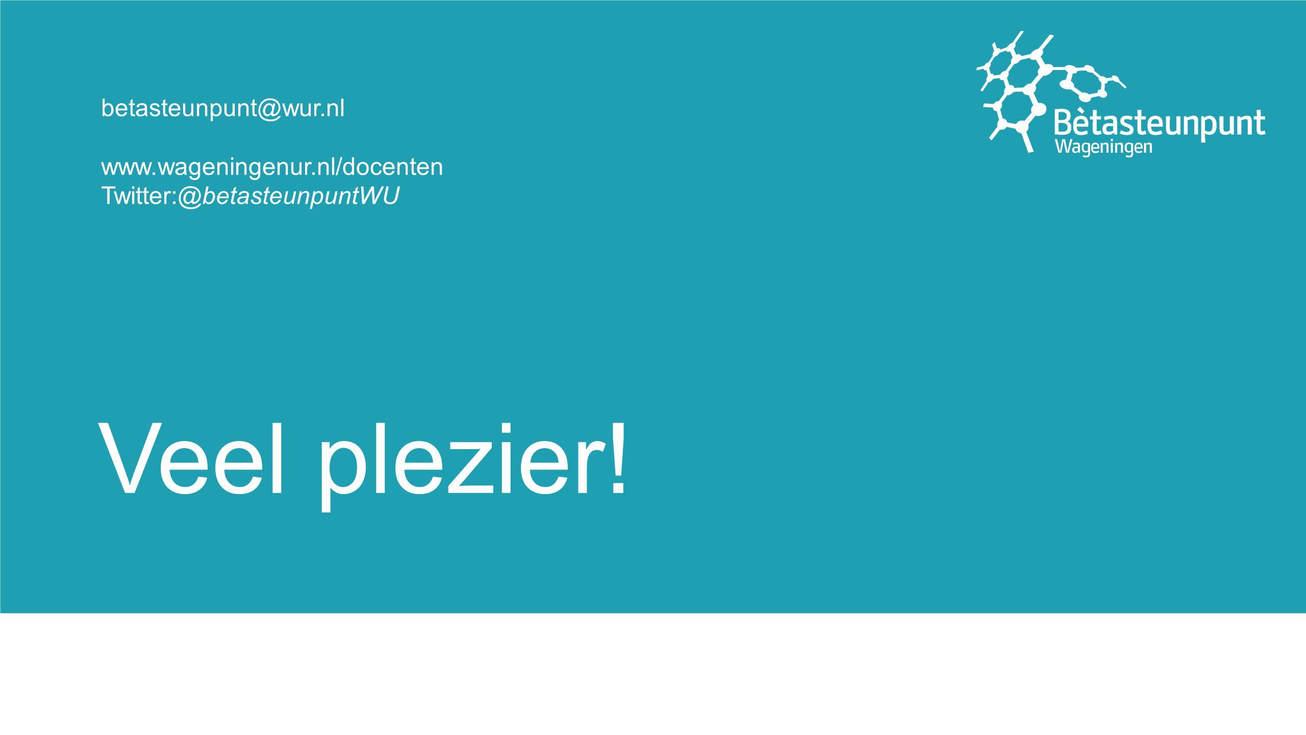 Veel plezier! betasteunpunt@wur.nl www.wageningenur.nl/docenten Twitter:@betasteunpuntWU