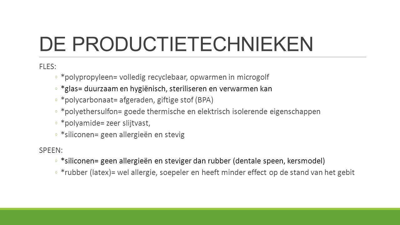 DE PRODUCTIETECHNIEKEN FLES: ◦*polypropyleen= volledig recyclebaar, opwarmen in microgolf ◦*glas= duurzaam en hygiënisch, steriliseren en verwarmen ka