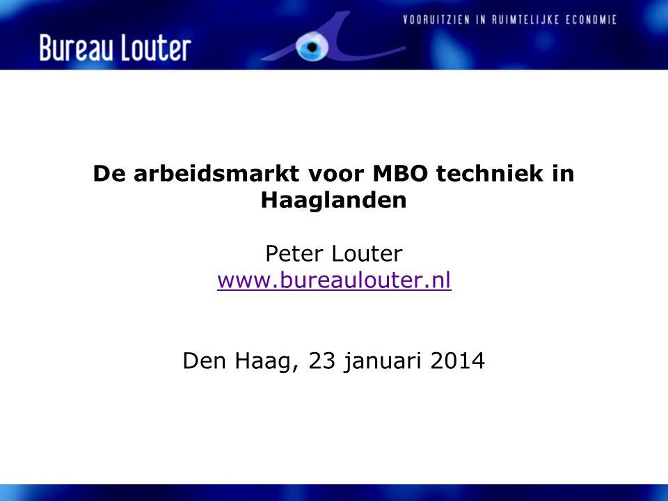 De arbeidsmarkt voor MBO techniek in Haaglanden Peter Louter www.bureaulouter.nl Den Haag, 23 januari 2014 www.bureaulouter.nl