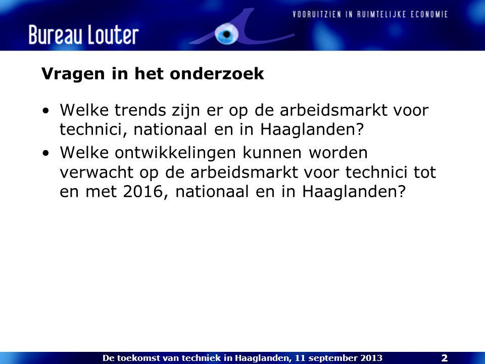 De toekomst van techniek in Haaglanden, 11 september 2013 2 Vragen in het onderzoek Welke trends zijn er op de arbeidsmarkt voor technici, nationaal en in Haaglanden.