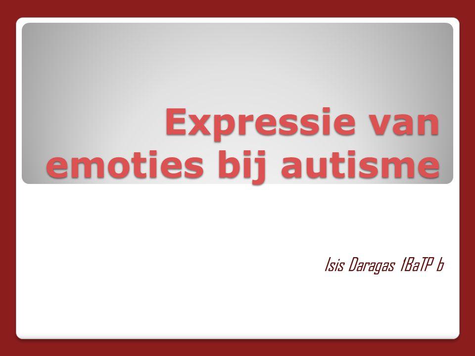 Expressie van emoties bij autisme Isis Daragas 1BaTP b