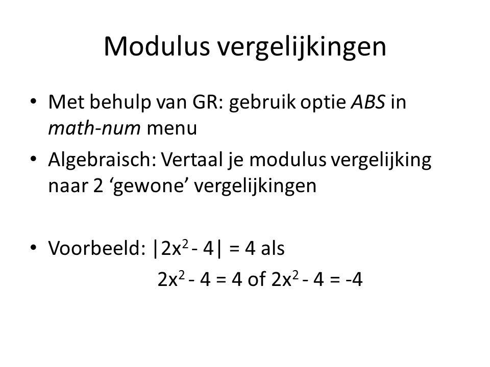 Modulus vergelijkingen Met behulp van GR: gebruik optie ABS in math-num menu Algebraisch: Vertaal je modulus vergelijking naar 2 'gewone' vergelijking