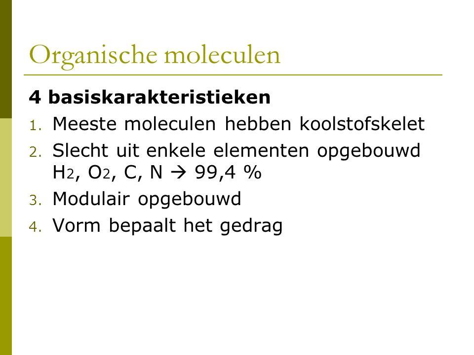 4 basiskarakteristieken 1.Meeste moleculen hebben koolstofskelet 2.