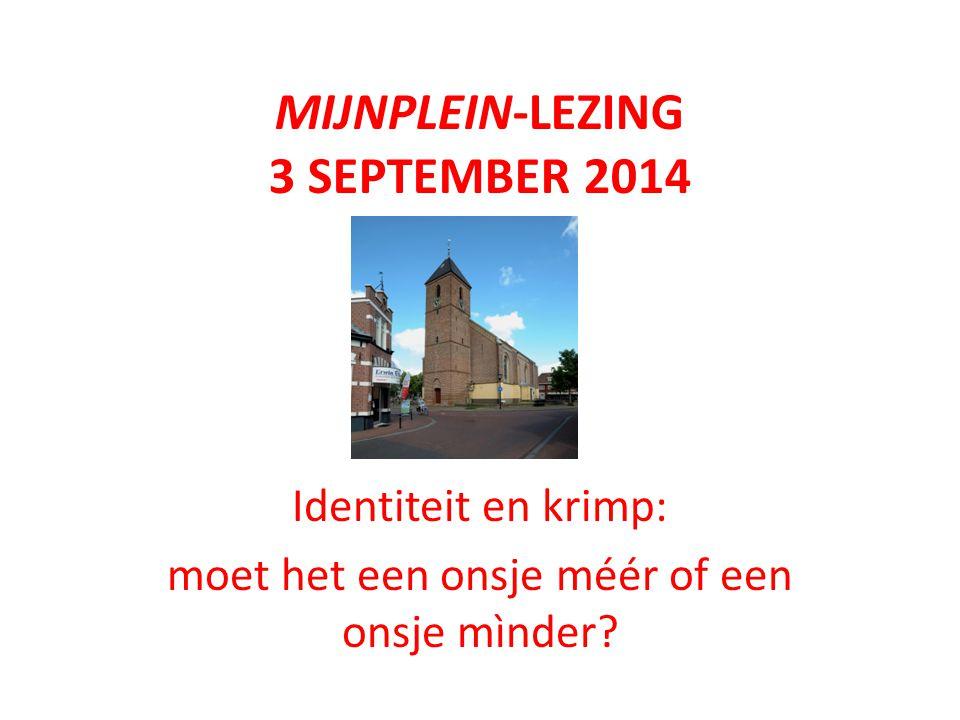 MIJNPLEIN-LEZING 3 SEPTEMBER 2014 Identiteit en krimp: moet het een onsje méér of een onsje mìnder