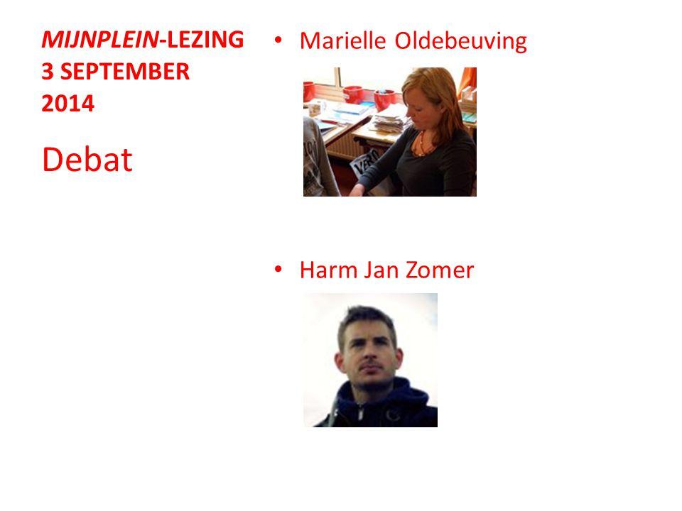 MIJNPLEIN-LEZING 3 SEPTEMBER 2014 Marielle Oldebeuving Harm Jan Zomer Debat