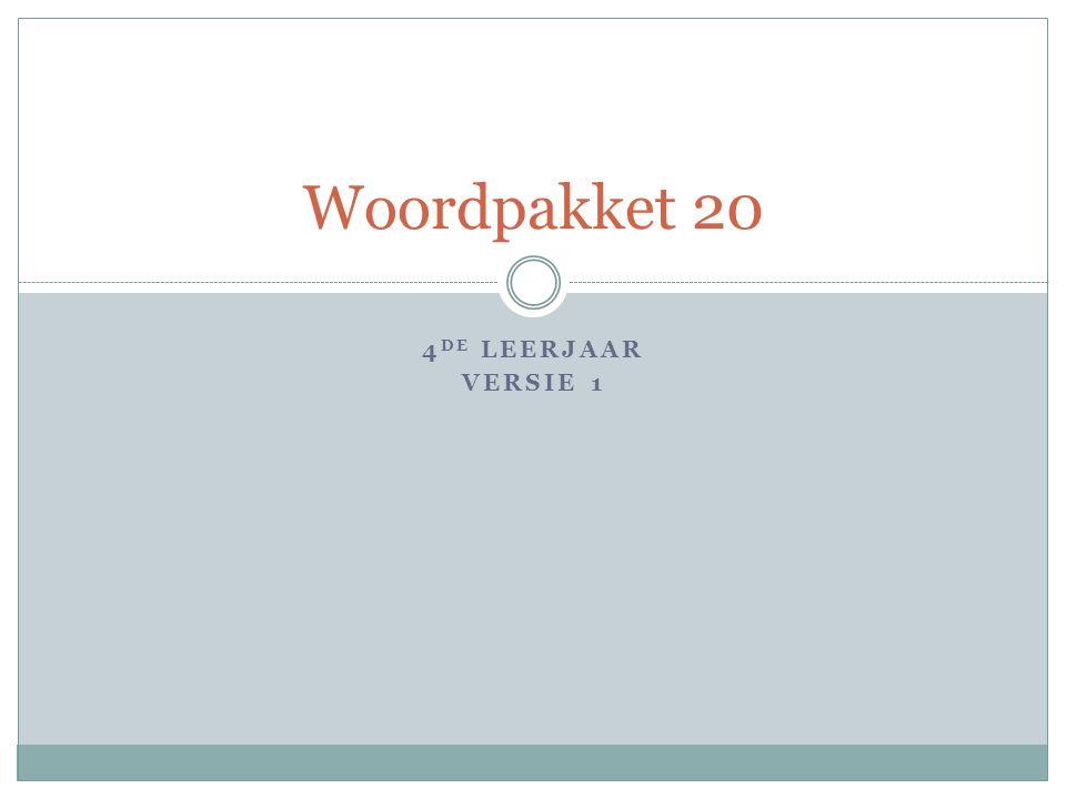 4 DE LEERJAAR VERSIE 1 Woordpakket 20
