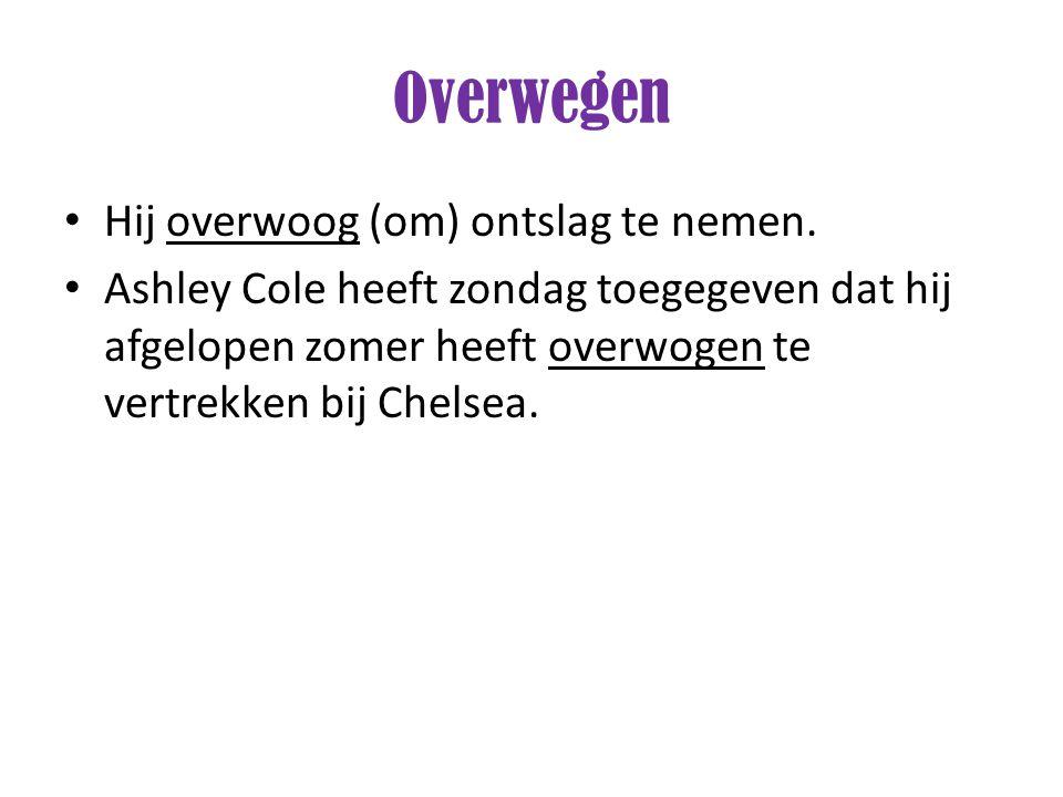 Hij overwoog (om) ontslag te nemen. Ashley Cole heeft zondag toegegeven dat hij afgelopen zomer heeft overwogen te vertrekken bij Chelsea.