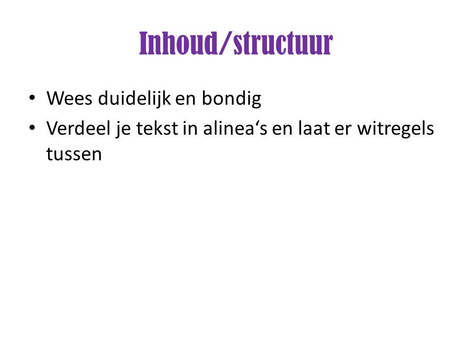 Inhoud/structuur Wees duidelijk en bondig Verdeel je tekst in alinea's en laat er witregels tussen